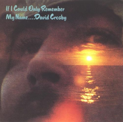If I Could Only Remember My Name by David Crosby (Album; Atlantic; 7203-2):  Reviews, Ratings, Credits, Song list - Rate Your Music