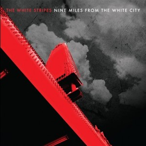 The White Stripes - Nine Miles from the White City