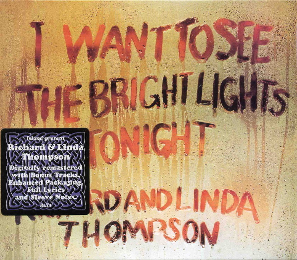 I Want to See the Bright Lights Tonight by Richard & Linda Thompson (Album; Island; IMCD 304 / 981 790-7): Reviews, Ratings, Credits, Song list - Rate Your Music